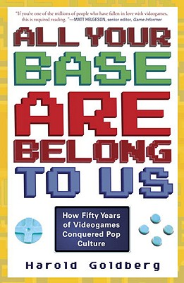 All Your Base Are Belong to Us By Goldberg, Harold